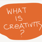 what-is-creativity